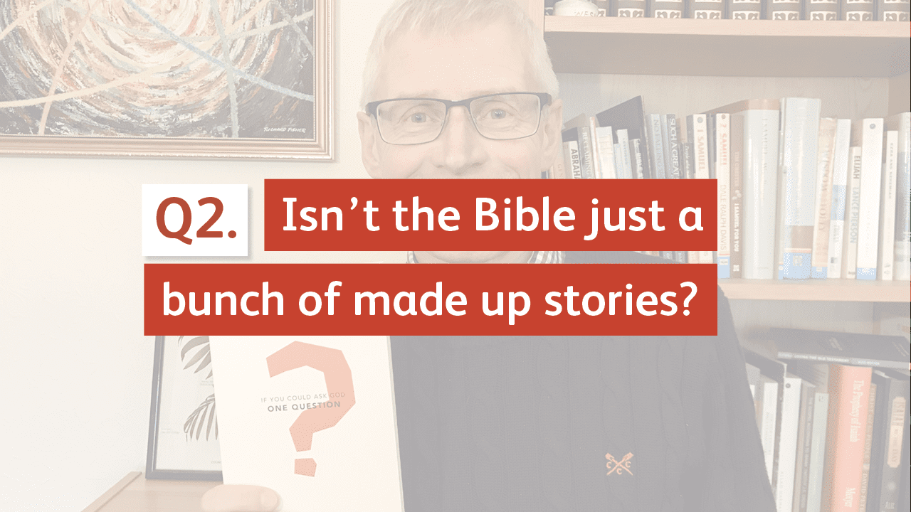 Isn't the Bible just a bunch of made up stories?