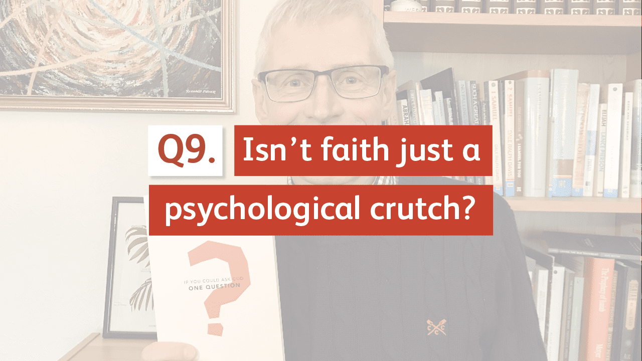 Isn't faith just a psychological crutch?